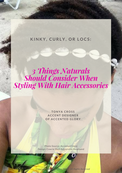 Kinky, Curly, or Locs: 3 Things Naturals Should Consider When Styling With Hair Accessories